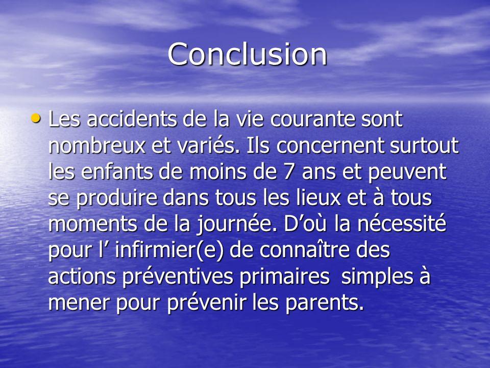 Conclusion Conclusion Les accidents de la vie courante sont nombreux et variés. Ils concernent surtout les enfants de moins de 7 ans et peuvent se pro