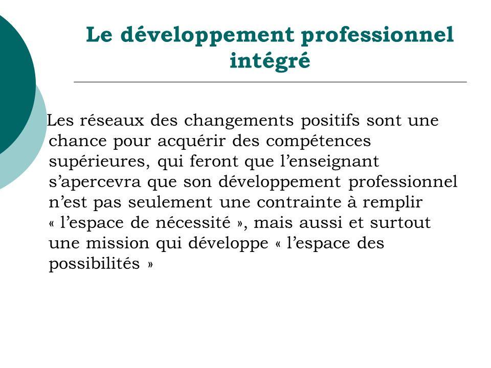 Le développement professionnel intégré Les réseaux des changements positifs sont une chance pour acquérir des compétences supérieures, qui feront que
