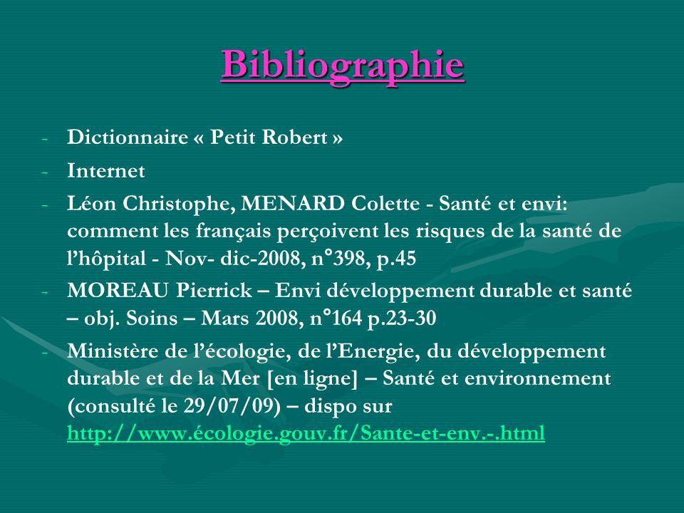 Bibliographie - -Dictionnaire « Petit Robert » - -Internet - -Léon Christophe, MENARD Colette - Santé et envi: comment les français perçoivent les ris