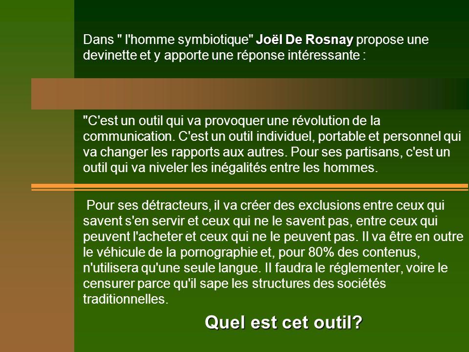Joël De Rosnay Dans l homme symbiotique Joël De Rosnay propose une devinette et y apporte une réponse intéressante : C est un outil qui va provoquer une révolution de la communication.