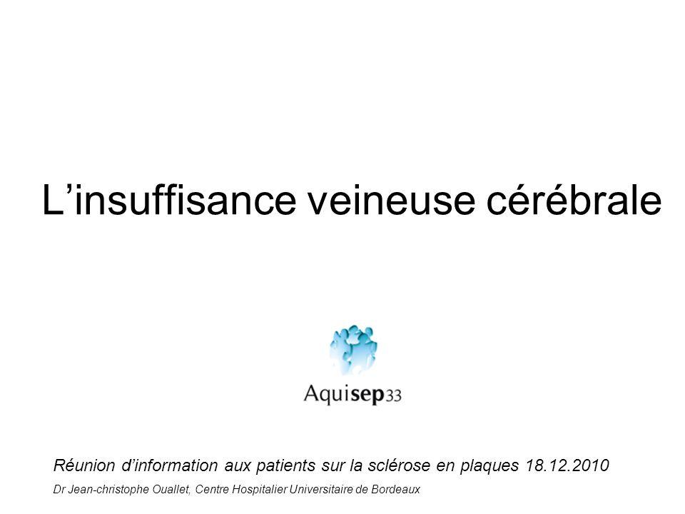 Linsuffisance veineuse cérébrale Réunion dinformation aux patients sur la sclérose en plaques 18.12.2010 Dr Jean-christophe Ouallet, Centre Hospitalie