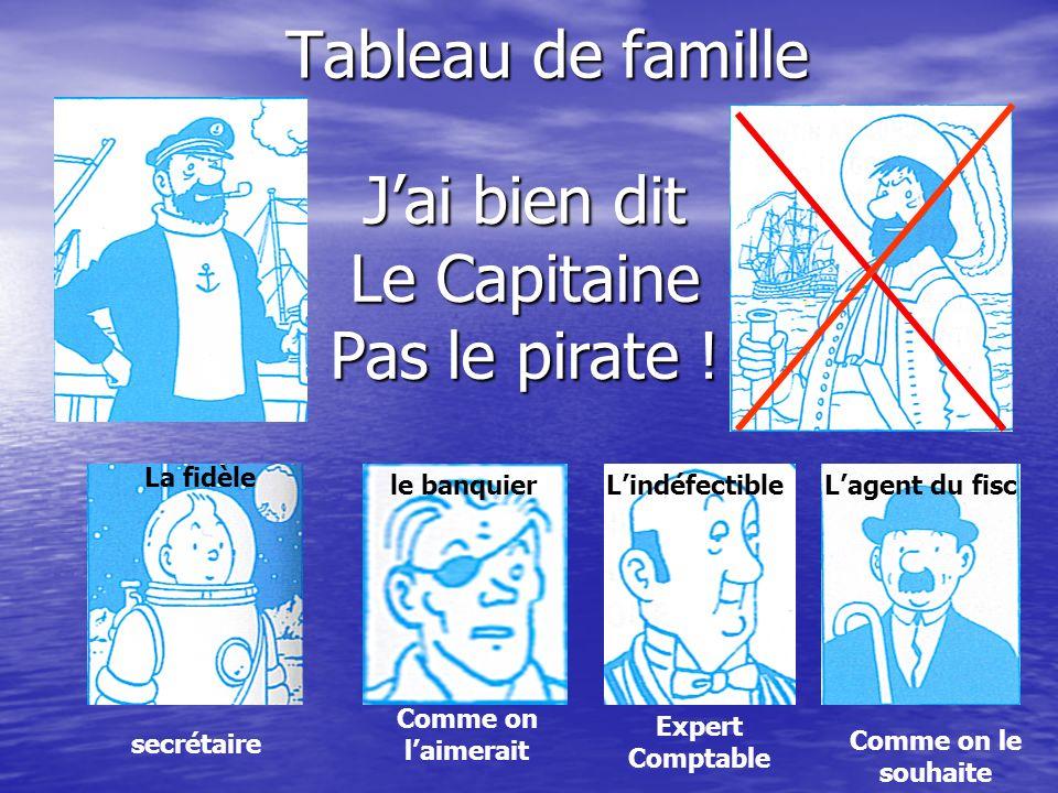 Tableau de famille La fidèle Jai bien dit Le Capitaine Pas le pirate .