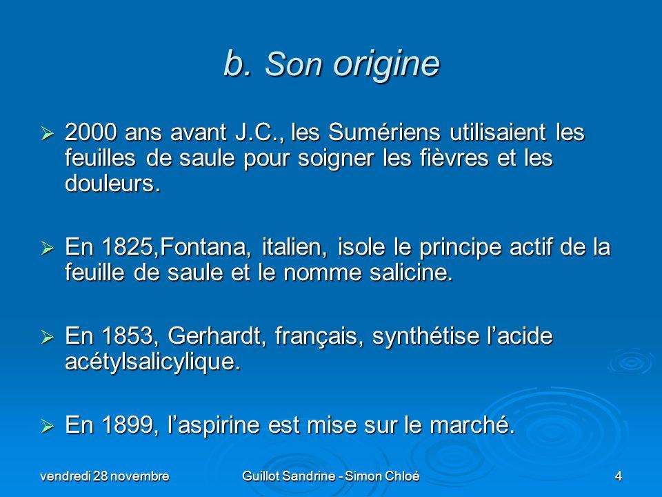 b. Son origine 2000 ans avant J.C., les Sumériens utilisaient les feuilles de saule pour soigner les fièvres et les douleurs. 2000 ans avant J.C., les