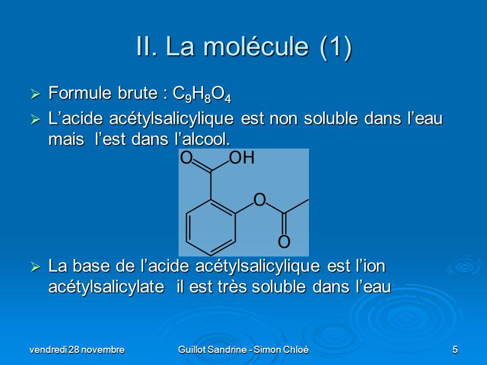 II. La molécule (1) Formule brute : C 9 H 8 O 4 Formule brute : C 9 H 8 O 4 Lacide acétylsalicylique est non soluble dans leau mais lest dans lalcool.