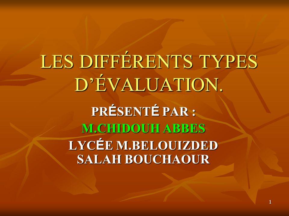 1 LES DIFFÉRENTS TYPES DÉVALUATION. PR É SENT É PAR : M.CHIDOUH ABBES LYC É E M.BELOUIZDED SALAH BOUCHAOUR
