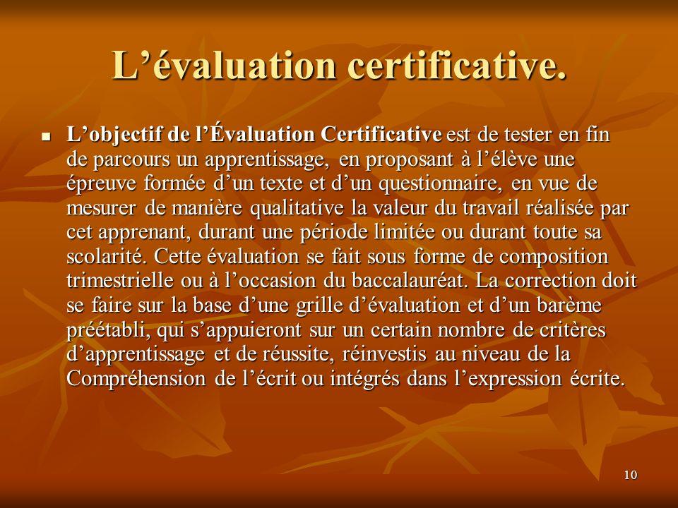 10 Lévaluation certificative. Lobjectif de lÉvaluation Certificative est de tester en fin de parcours un apprentissage, en proposant à lélève une épre
