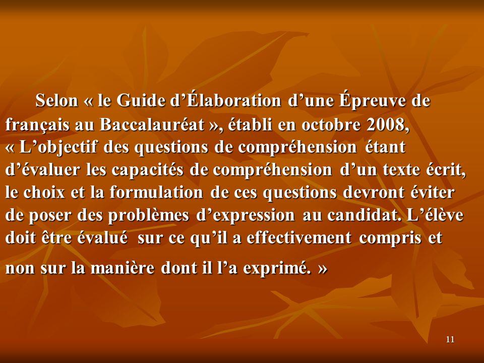 11 Selon « le Guide dÉlaboration dune Épreuve de français au Baccalauréat », établi en octobre 2008, « Lobjectif des questions de compréhension étant