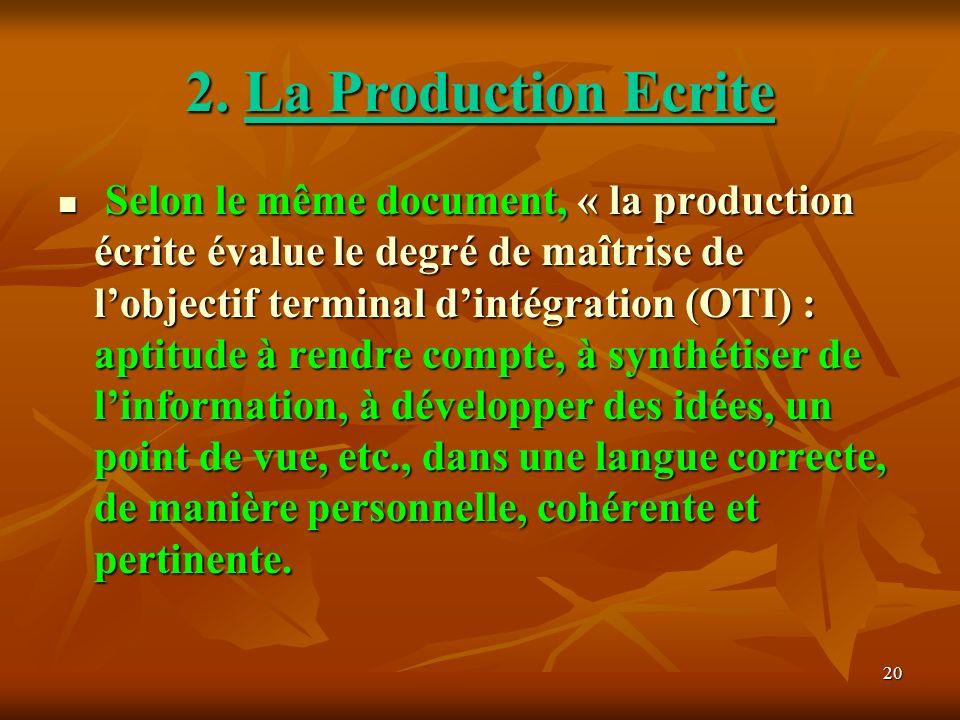 20 2. La Production Ecrite Selon le même document, « la production écrite évalue le degré de maîtrise de lobjectif terminal dintégration (OTI) : aptit
