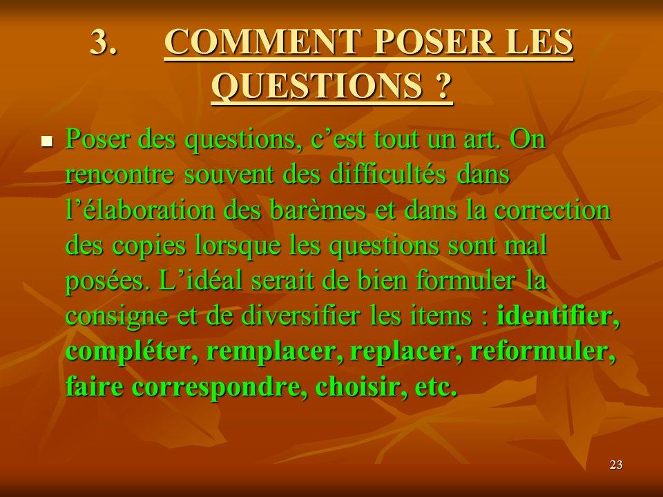 23 3. COMMENT POSER LES QUESTIONS ? Poser des questions, cest tout un art. On rencontre souvent des difficultés dans lélaboration des barèmes et dans
