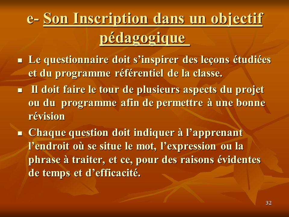 32 e- Son Inscription dans un objectif pédagogique e- Son Inscription dans un objectif pédagogique Le questionnaire doit sinspirer des leçons étudiées