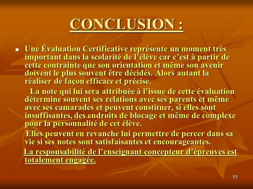 33 CONCLUSION : Une Évaluation Certificative représente un moment très important dans la scolarité de lélève car cest à partir de cette contrainte que