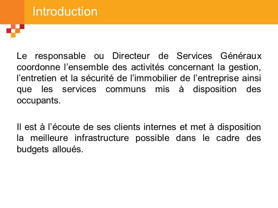 Introduction Le responsable ou Directeur de Services Généraux coordonne lensemble des activités concernant la gestion, lentretien et la sécurité de li