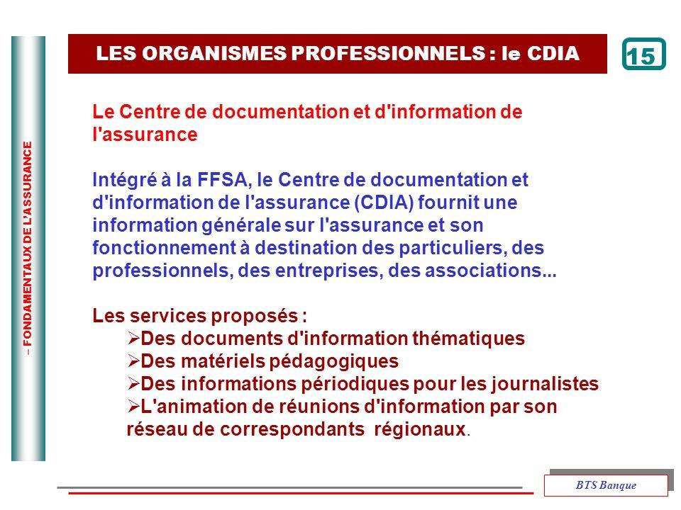 – FONDAMENTAUX DE LASSURANCE 15 Le Centre de documentation et d'information de l'assurance Intégré à la FFSA, le Centre de documentation et d'informat