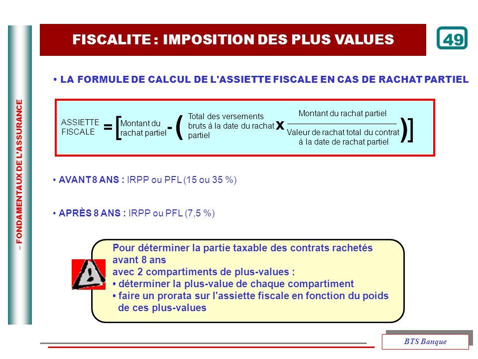 – FONDAMENTAUX DE LASSURANCE 49 LA FORMULE DE CALCUL DE L'ASSIETTE FISCALE EN CAS DE RACHAT PARTIEL AVANT 8 ANS : IRPP ou PFL (15 ou 35 %) APRÈS 8 ANS