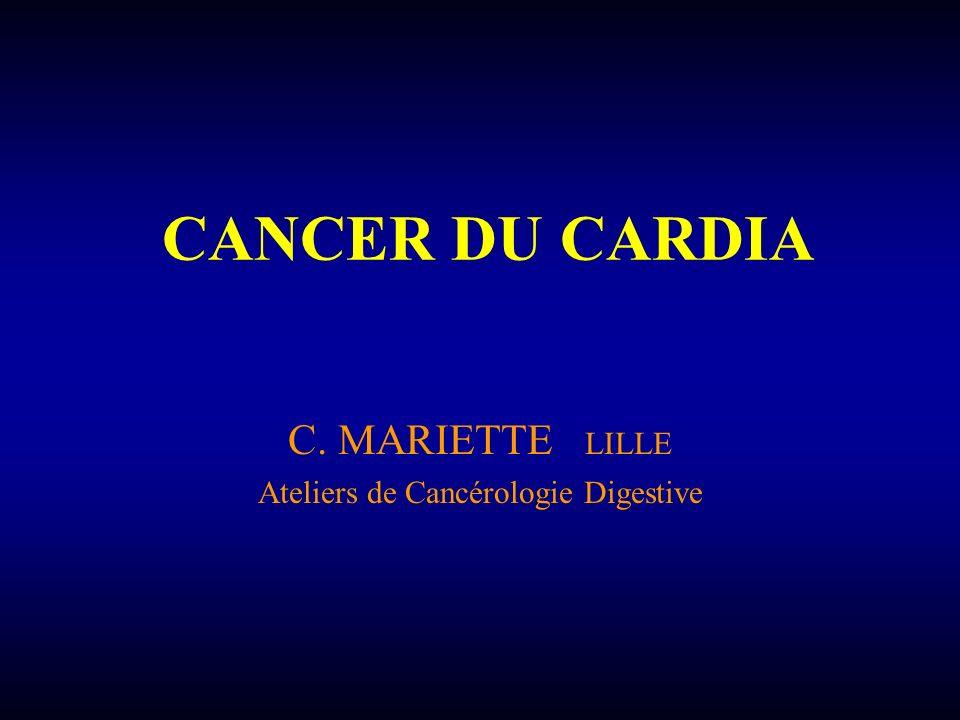 CANCER DU CARDIA C. MARIETTE LILLE Ateliers de Cancérologie Digestive