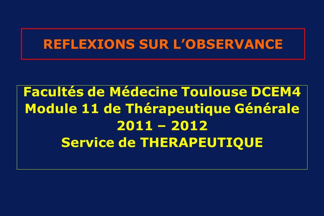 REFLEXIONS SUR LOBSERVANCE Facultés de Médecine Toulouse DCEM4 Module 11 de Thérapeutique Générale 2011 – 2012 Service de THERAPEUTIQUE