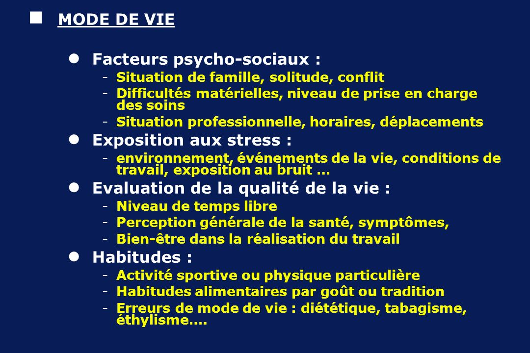 MODE DE VIE Facteurs psycho-sociaux : -Situation de famille, solitude, conflit -Difficultés matérielles, niveau de prise en charge des soins -Situatio