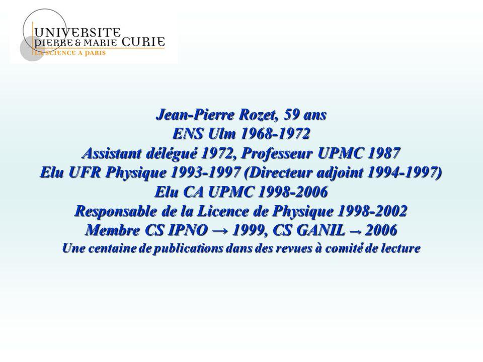 Jean-Pierre Rozet, 59 ans ENS Ulm 1968-1972 Assistant délégué 1972, Professeur UPMC 1987 Elu UFR Physique 1993-1997 (Directeur adjoint 1994-1997) Elu