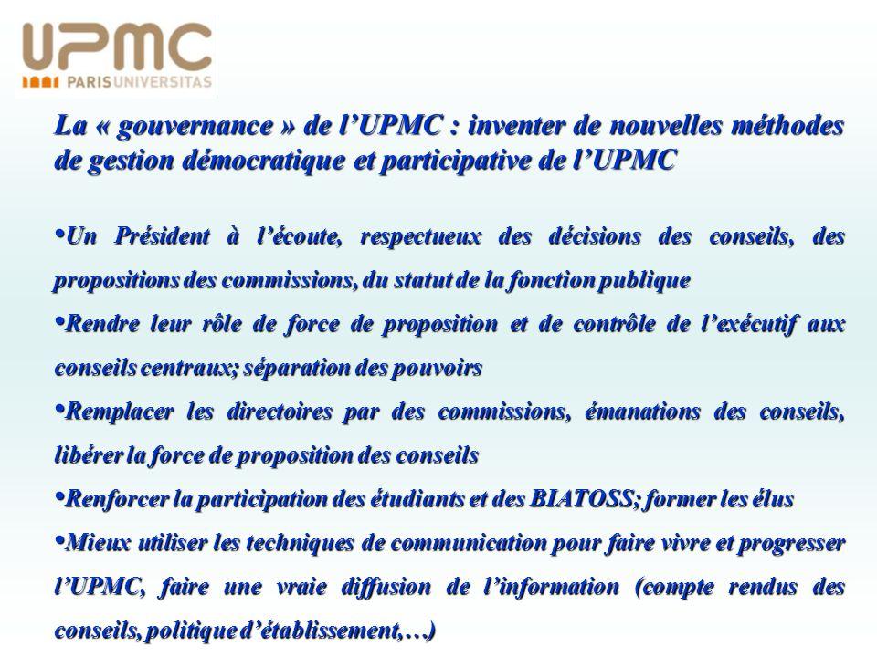 La « gouvernance » de lUPMC : inventer de nouvelles méthodes de gestion démocratique et participative de lUPMC Un Président à lécoute, respectueux des