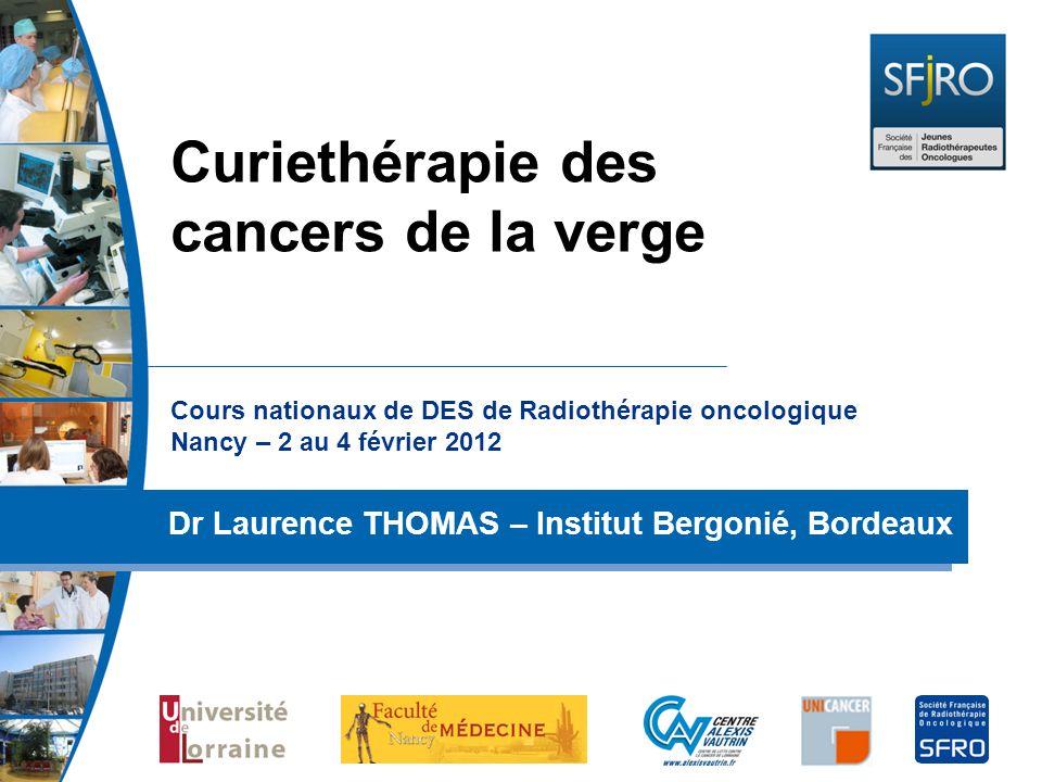 Cours nationaux de DES de Radiothérapie oncologique Nancy – 2 au 4 février 2012 Dr Laurence THOMAS – Institut Bergonié, Bordeaux Curiethérapie des can