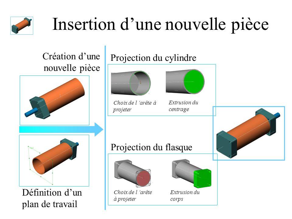 Insertion dune nouvelle pièce Création dune nouvelle pièce Définition dun plan de travail Choix de l arête à projeter Projection du cylindre Extrusion