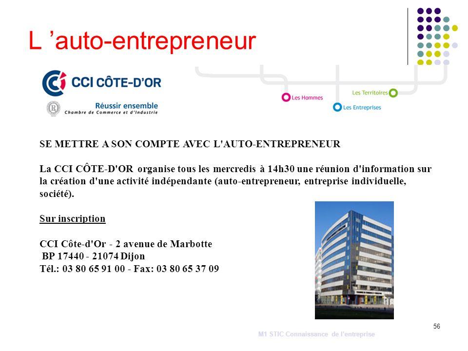 56 L auto-entrepreneur M1 STIC Connaissance de lentreprise SE METTRE A SON COMPTE AVEC L'AUTO-ENTREPRENEUR La CCI CÔTE-D'OR organise tous les mercredi