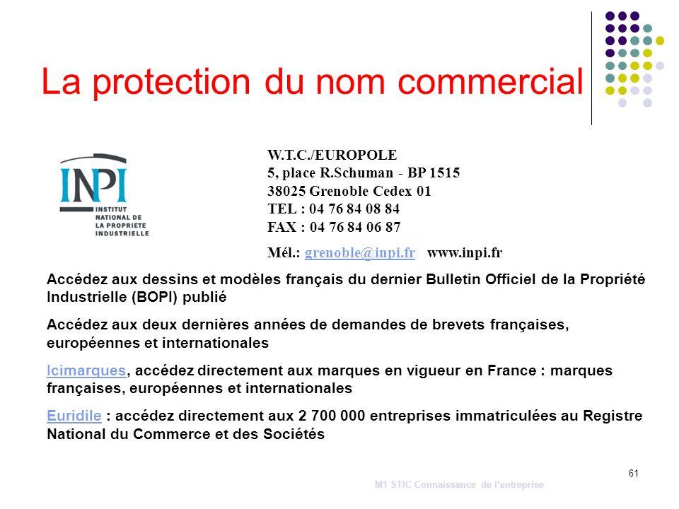 61 La protection du nom commercial W.T.C./EUROPOLE 5, place R.Schuman - BP 1515 38025 Grenoble Cedex 01 TEL : 04 76 84 08 84 FAX : 04 76 84 06 87 Mél.