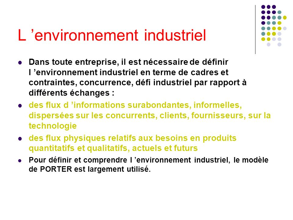 L environnement industriel Dans toute entreprise, il est nécessaire de définir l environnement industriel en terme de cadres et contraintes, concurren