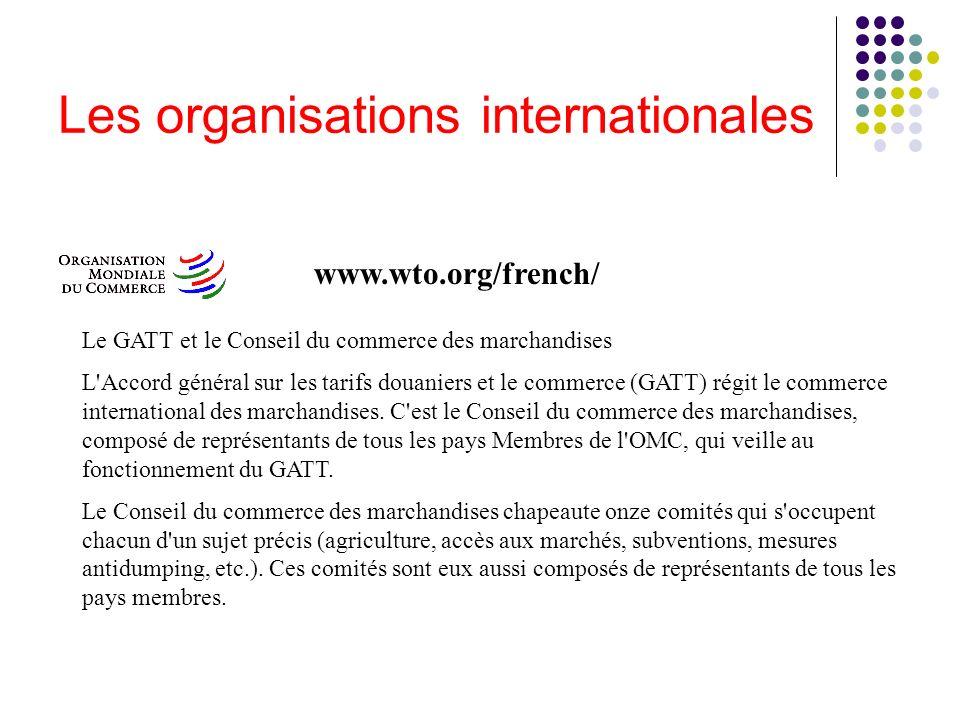 Les organisations internationales Le GATT et le Conseil du commerce des marchandises L'Accord général sur les tarifs douaniers et le commerce (GATT) r