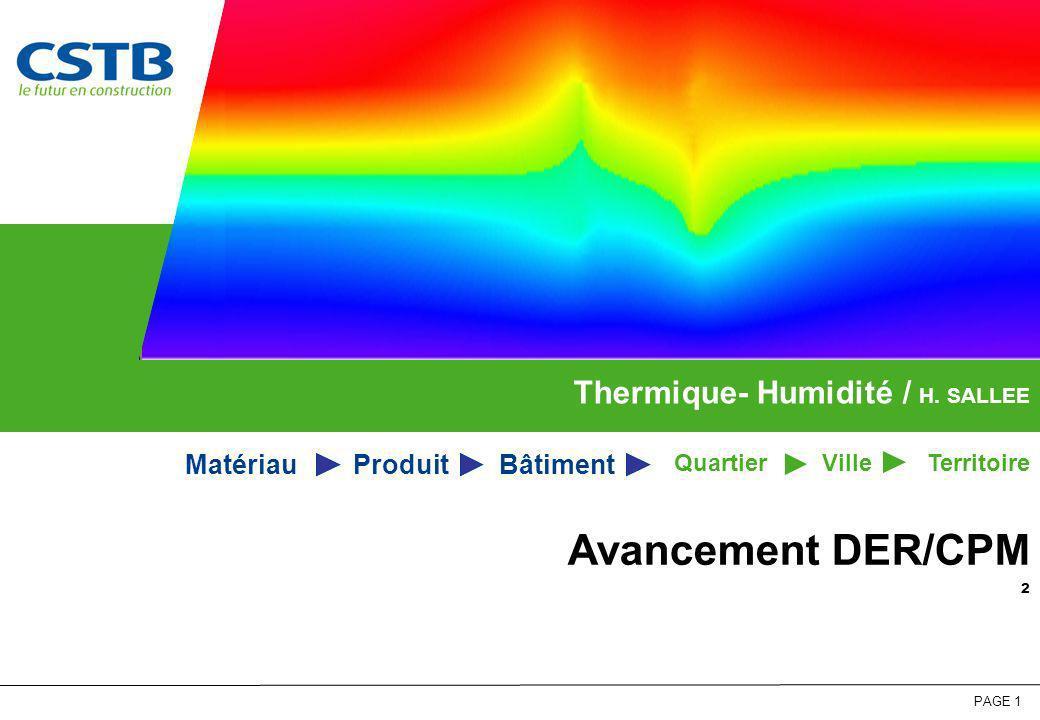 PAGE 1 Avancement DER/CPM ² Thermique- Humidité / H. SALLEE Bâtiment VilleTerritoire ProduitMatériau Quartier