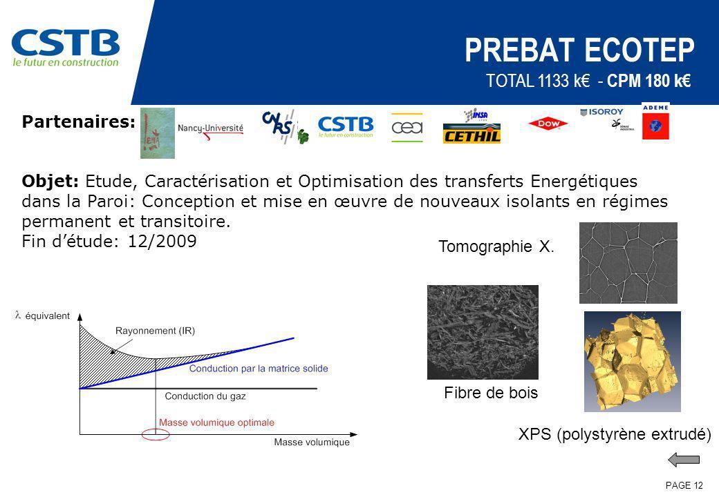 PAGE 12 PREBAT ECOTEP Partenaires: Objet: Etude, Caractérisation et Optimisation des transferts Energétiques dans la Paroi: Conception et mise en œuvr