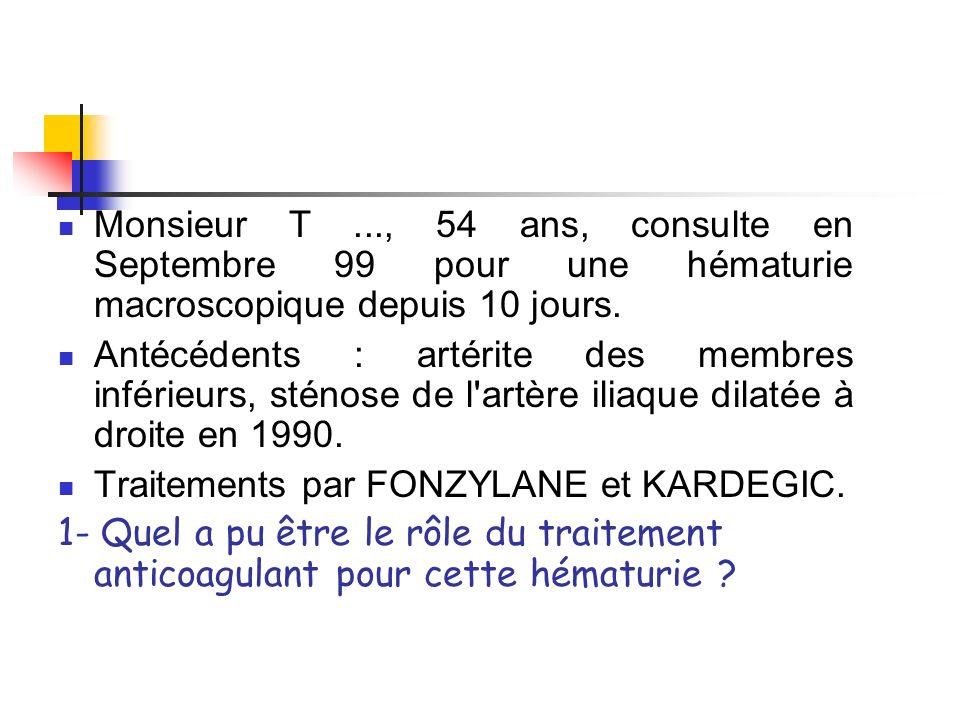 Monsieur T..., 54 ans, consulte en Septembre 99 pour une hématurie macroscopique depuis 10 jours.