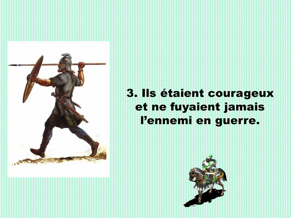 3. Ils étaient courageux et ne fuyaient jamais lennemi en guerre.