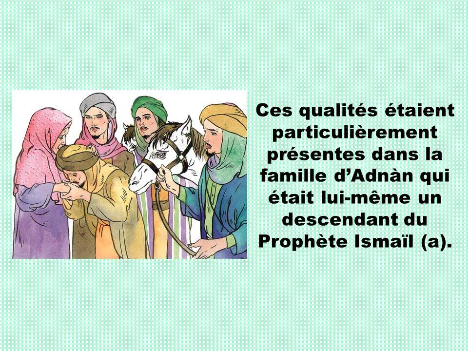 Ces qualités étaient particulièrement présentes dans la famille dAdnàn qui était lui-même un descendant du Prophète Ismaïl (a).