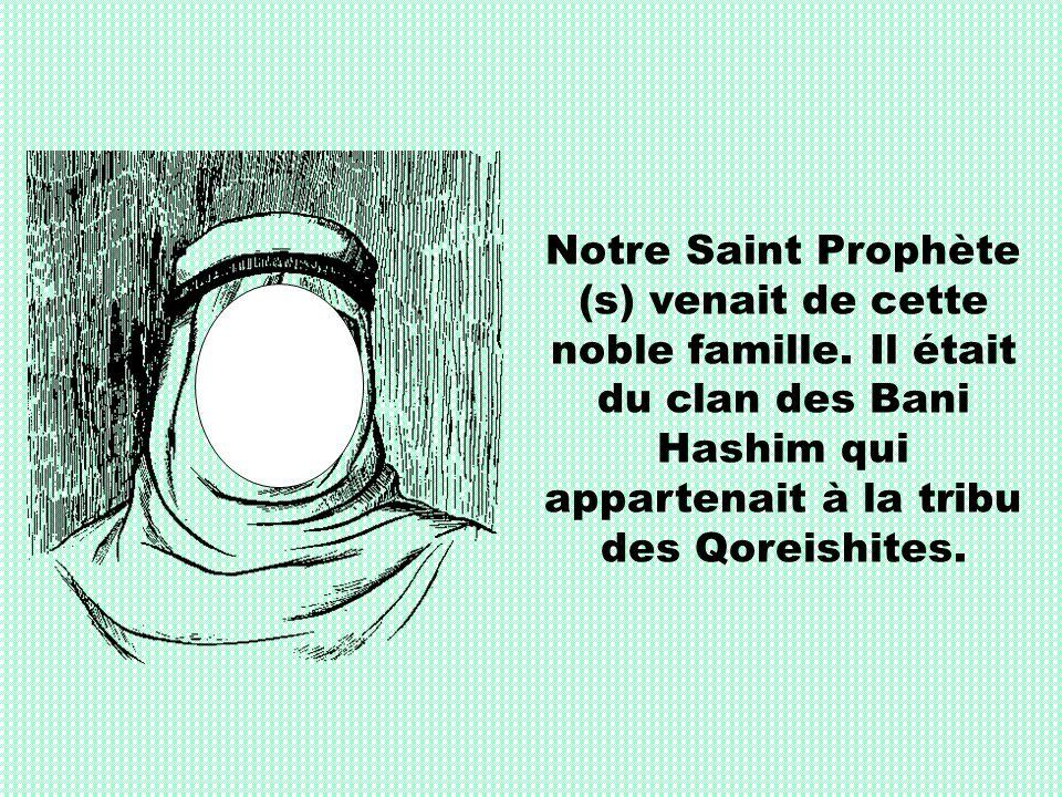 Notre Saint Prophète (s) venait de cette noble famille. Il était du clan des Bani Hashim qui appartenait à la tribu des Qoreishites.