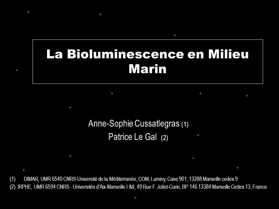 La Bioluminescence en Milieu Marin Anne-Sophie Cussatlegras (1) Patrice Le Gal (2) (1)DIMAR, UMR 6540 CNRS-Université de la Méditerranée, COM, Luminy,