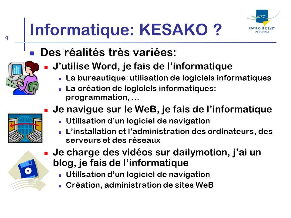 4 Informatique: KESAKO ? Des réalités très variées: Jutilise Word, je fais de linformatique La bureautique: utilisation de logiciels informatiques La