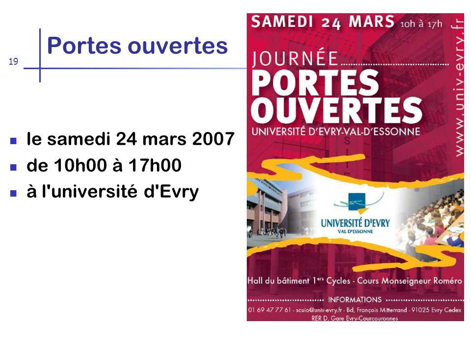 19 Portes ouvertes le samedi 24 mars 2007 de 10h00 à 17h00 à l université d Evry