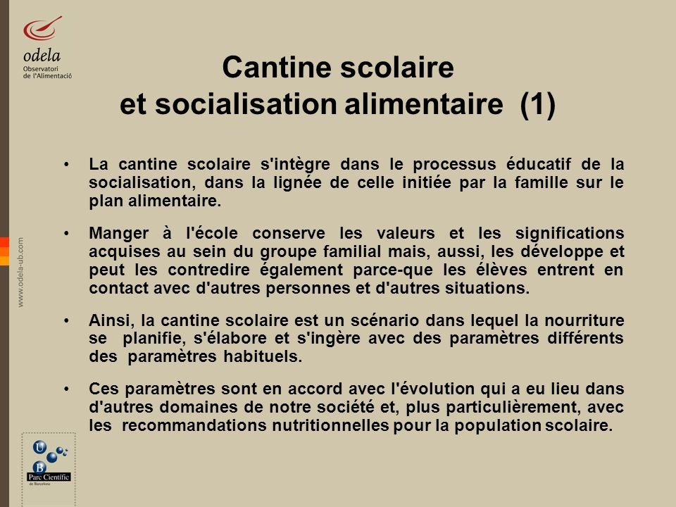 Cantine scolaire et socialisation alimentaire (1) La cantine scolaire s'intègre dans le processus éducatif de la socialisation, dans la lignée de cell