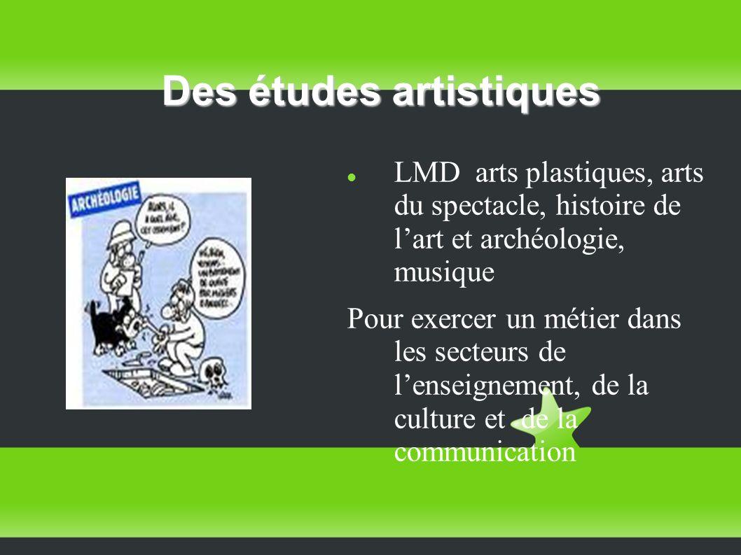 Des études artistiques LMD arts plastiques, arts du spectacle, histoire de lart et archéologie, musique Pour exercer un métier dans les secteurs de lenseignement, de la culture et de la communication