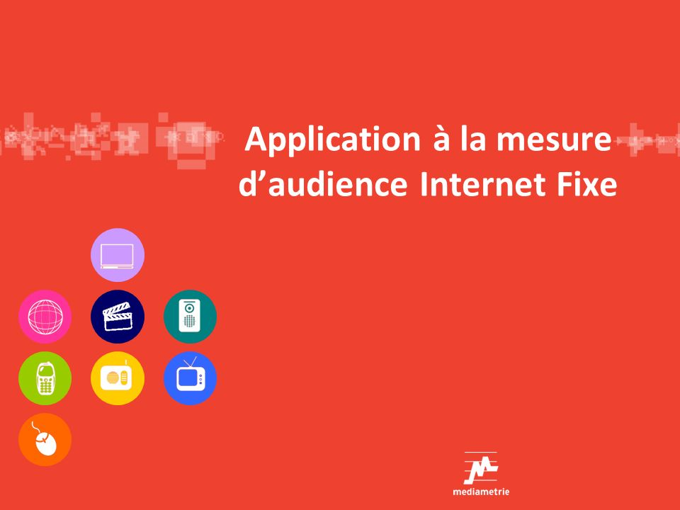 Application à la mesure daudience Internet Fixe