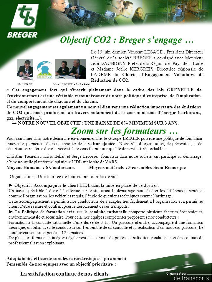NOTRE NOUVEL OBJECTIF : UNE BAISSE DE 6% MINIMUM SUR 3 ANS. Objectif CO2 : Breger sengage … Mme KERGREIS – Mr Le PréfetMr LESAGE Zoom sur les formateu