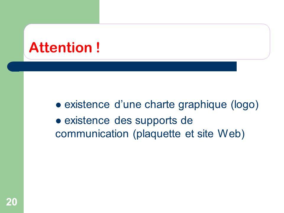 20 Attention ! existence dune charte graphique (logo) existence des supports de communication (plaquette et site Web)