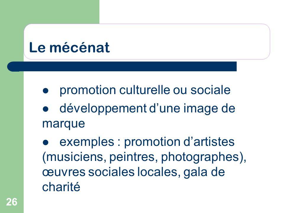 26 Le mécénat promotion culturelle ou sociale développement dune image de marque exemples : promotion dartistes (musiciens, peintres, photographes), œ