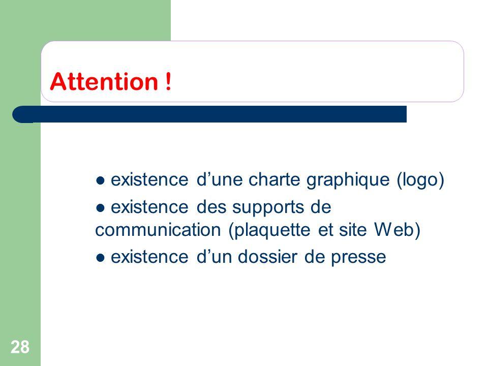 28 Attention ! existence dune charte graphique (logo) existence des supports de communication (plaquette et site Web) existence dun dossier de presse