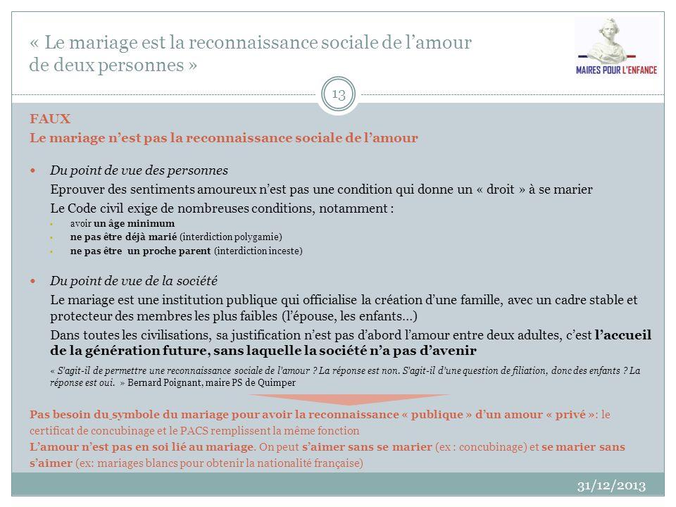 « Le mariage est la reconnaissance sociale de lamour de deux personnes » 31/12/2013 13 FAUX Le mariage nest pas la reconnaissance sociale de lamour Du