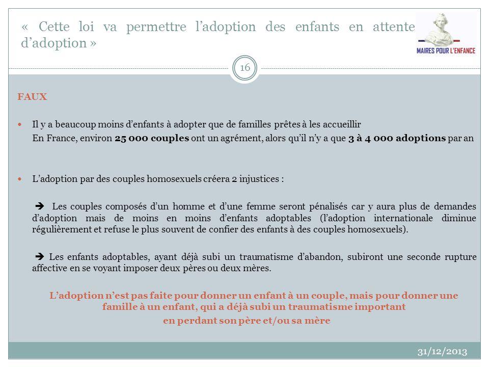 « Cette loi va permettre ladoption des enfants en attente dadoption » 31/12/2013 16 FAUX Il y a beaucoup moins denfants à adopter que de familles prêt