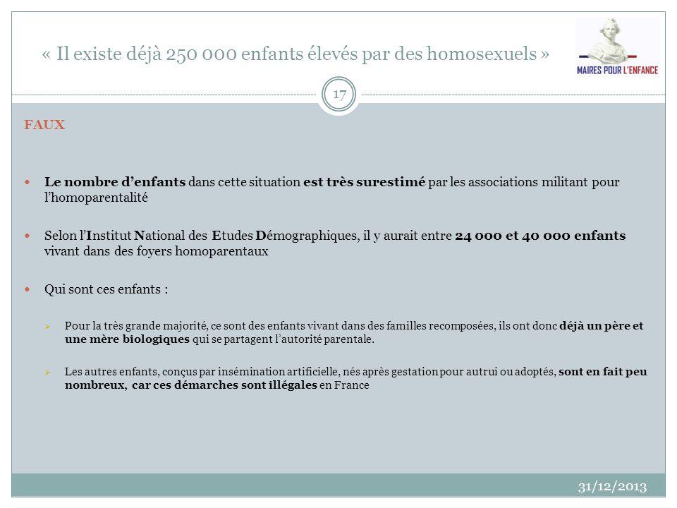 « Il existe déjà 250 000 enfants élevés par des homosexuels » 31/12/2013 17 FAUX Le nombre denfants dans cette situation est très surestimé par les as