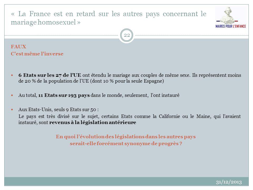 « La France est en retard sur les autres pays concernant le mariage homosexuel » 31/12/2013 22 FAUX C'est même l'inverse 6 Etats sur les 27 de l'UE on