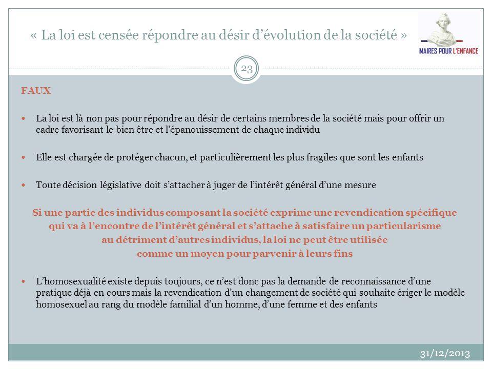 « La loi est censée répondre au désir dévolution de la société » 31/12/2013 23 FAUX La loi est là non pas pour répondre au désir de certains membres d
